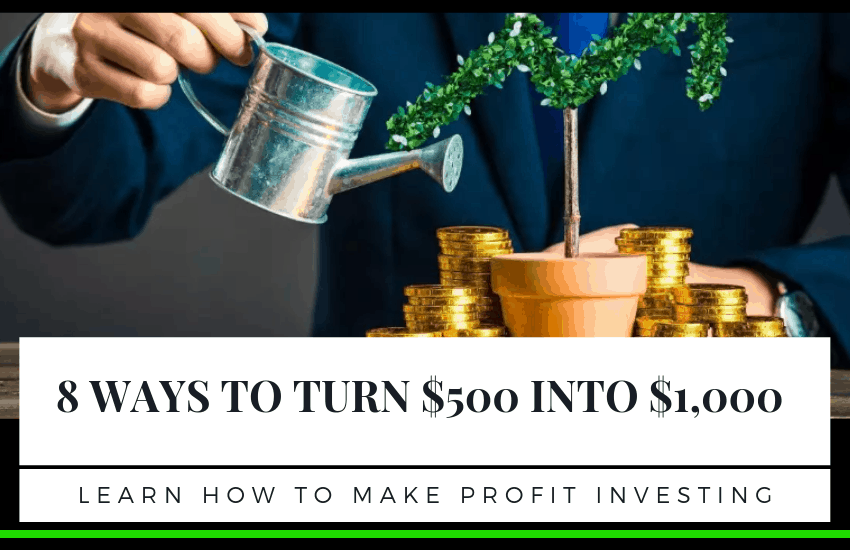Top 8 Ways to Turn $500 into $1000: Learn How to Make Profit Investing!