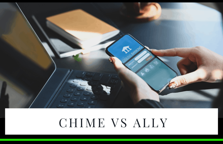 Chime vs Ally: Which Bank Offers Best Benefits for You?